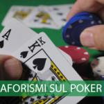 Citazioni, frasi, aforismi poker texano